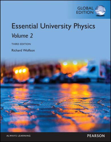 Essential University Physics: Volume 2, Global Edition, 3/E