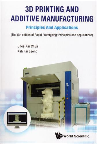 3D Printing and Additive Manufacturing: Principles and Applications 5/E